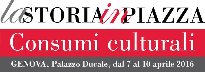La Storia in Piazza 2016 - Consumi Culturali 7-10 aprile 2016